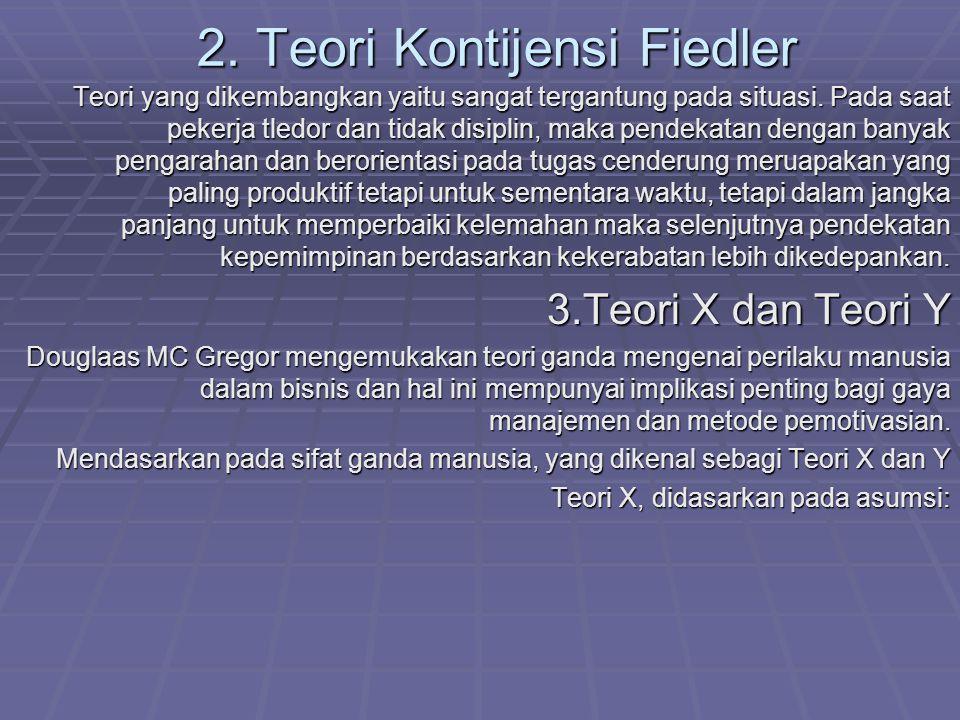 2.Teori Kontijensi Fiedler Teori yang dikembangkan yaitu sangat tergantung pada situasi.