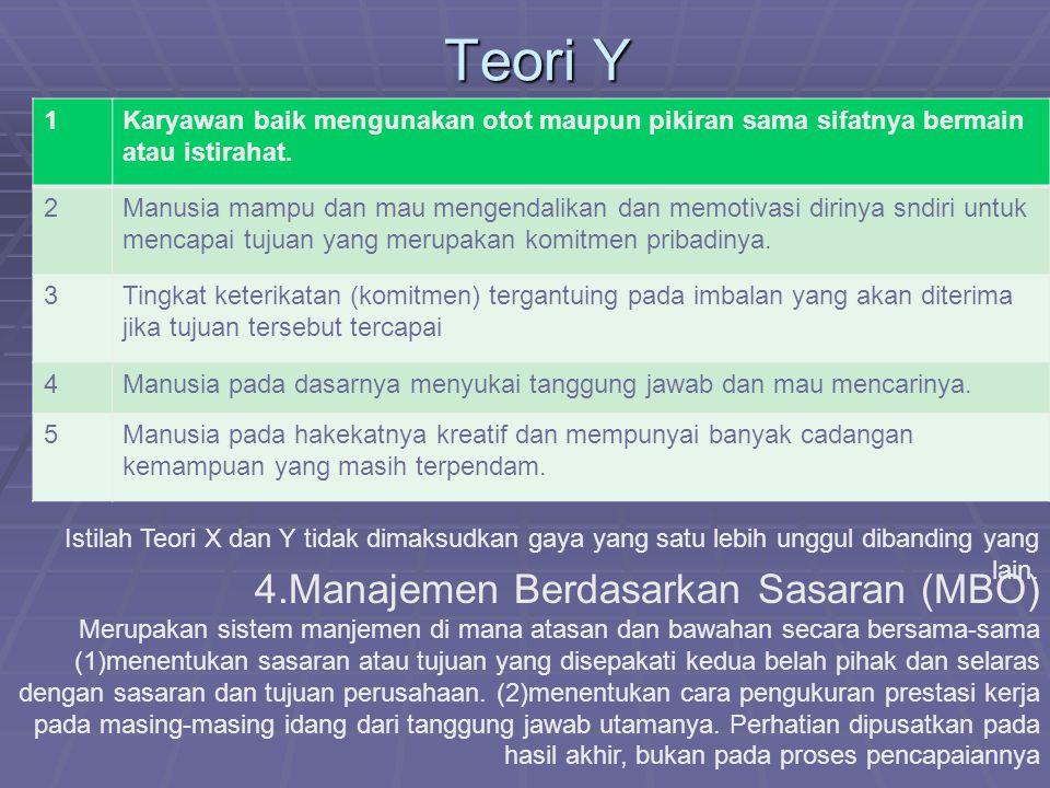 Teori Y 1Karyawan baik mengunakan otot maupun pikiran sama sifatnya bermain atau istirahat.