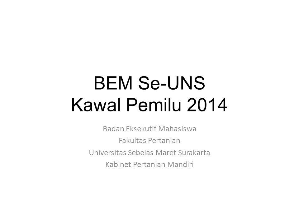 BEM Se-UNS Kawal Pemilu 2014 Badan Eksekutif Mahasiswa Fakultas Pertanian Universitas Sebelas Maret Surakarta Kabinet Pertanian Mandiri