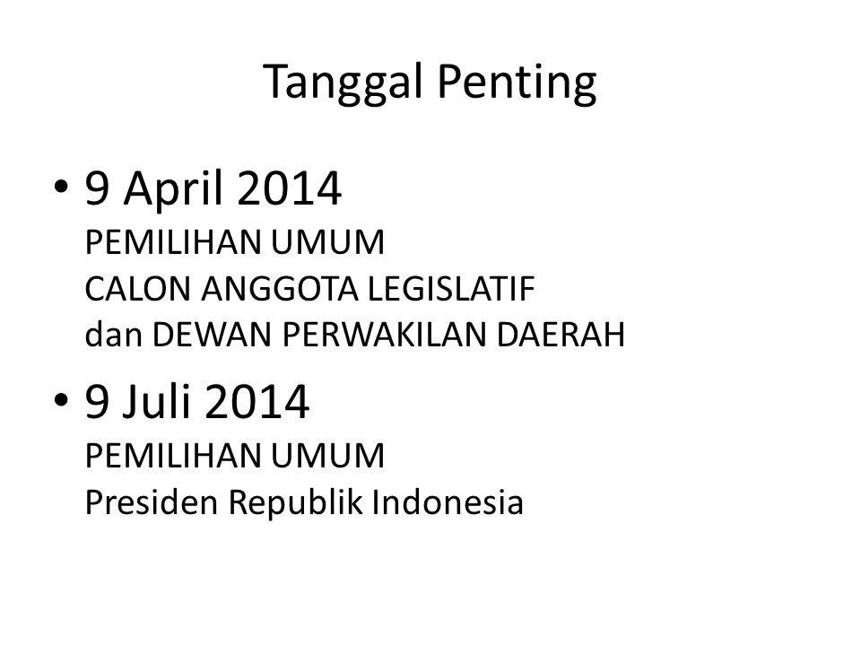 Tanggal Penting 9 April 2014 PEMILIHAN UMUM CALON ANGGOTA LEGISLATIF dan DEWAN PERWAKILAN DAERAH 9 Juli 2014 PEMILIHAN UMUM Presiden Republik Indonesia