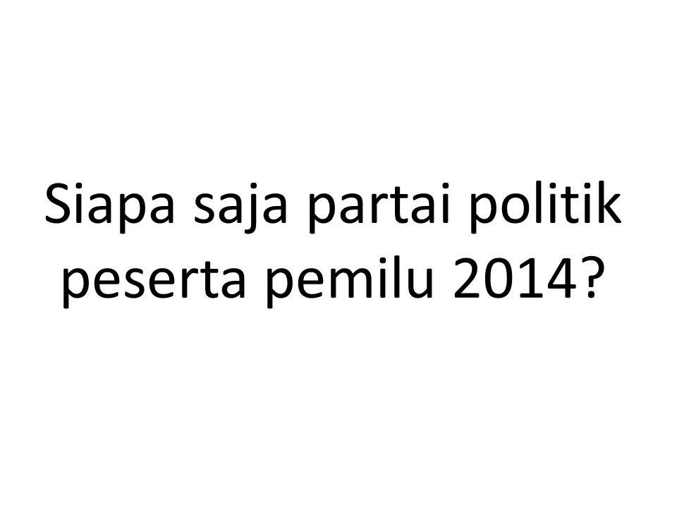 Siapa saja partai politik peserta pemilu 2014?