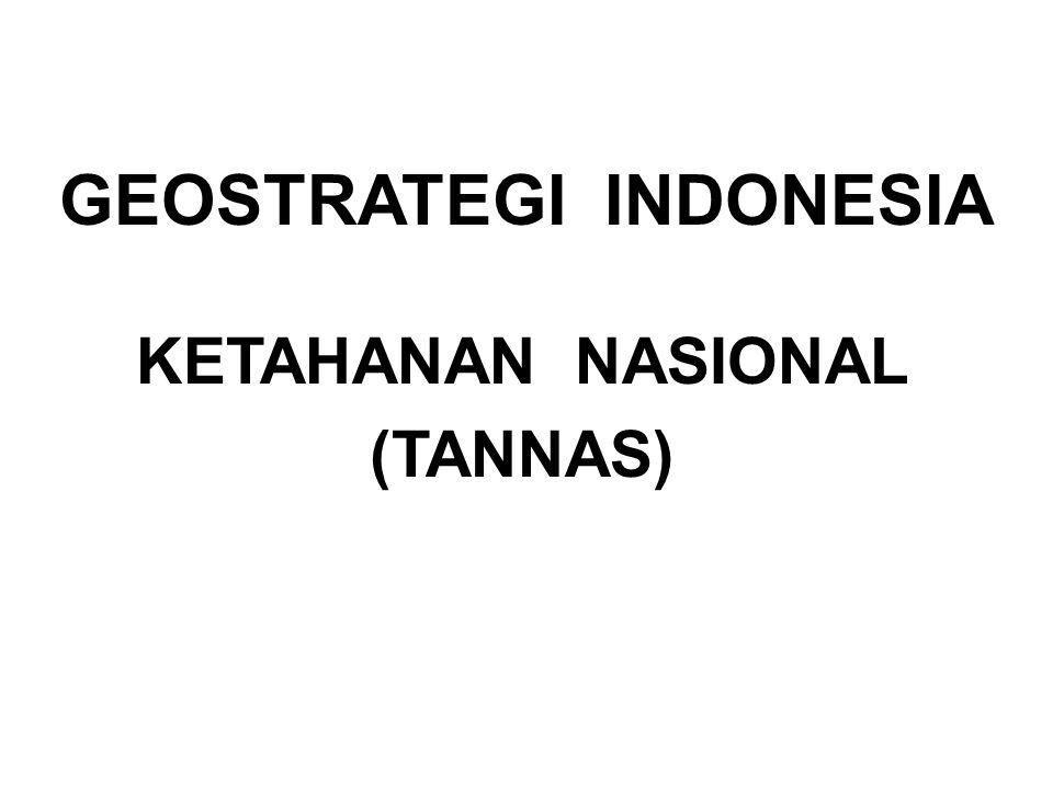 GEOSTRATEGI INDONESIA KETAHANAN NASIONAL (TANNAS)