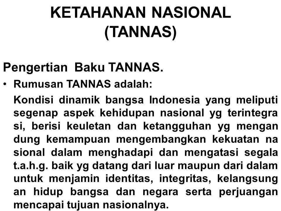 KETAHANAN NASIONAL (TANNAS) Pengertian Baku TANNAS. Rumusan TANNAS adalah: Kondisi dinamik bangsa Indonesia yang meliputi segenap aspek kehidupan nasi