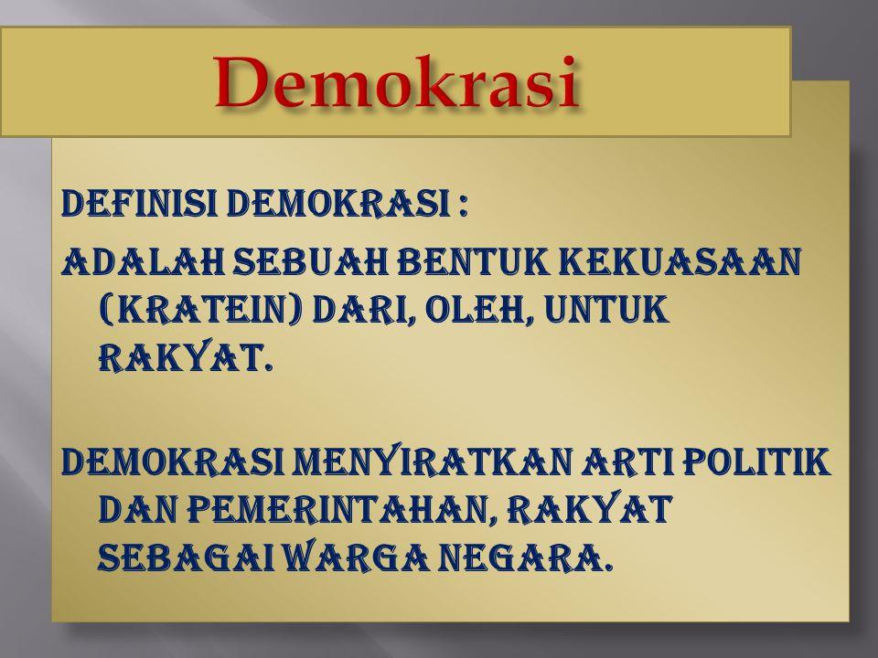 13 Definisi demokrasi : Adalah sebuah bentuk kekuasaan (kratein) dari, oleh, untuk rakyat. Demokrasi menyiratkan arti Politik dan Pemerintahan, rakyat