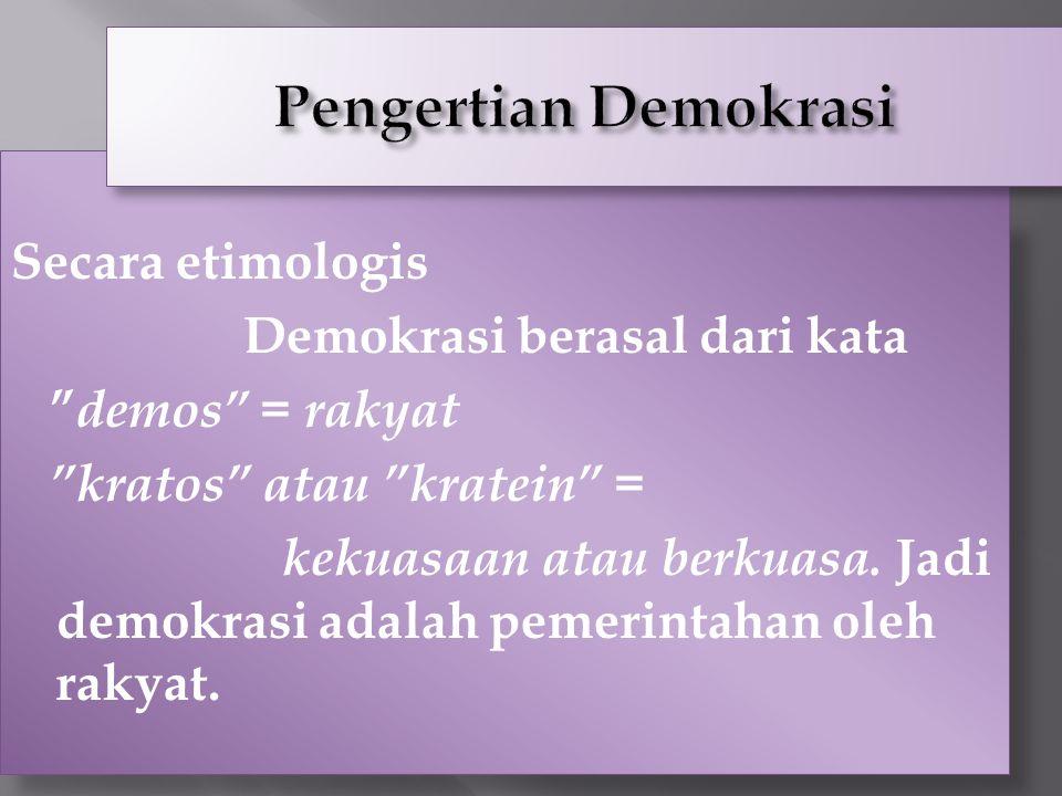 """14 Secara etimologis Demokrasi berasal dari kata """" demos"""" = rakyat """"kratos"""" atau """"kratein"""" = kekuasaan atau berkuasa. Jadi demokrasi adalah pemerintah"""