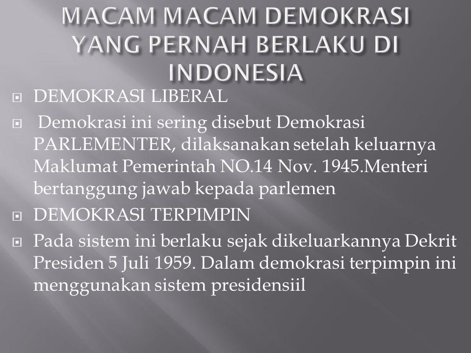  DEMOKRASI LIBERAL  Demokrasi ini sering disebut Demokrasi PARLEMENTER, dilaksanakan setelah keluarnya Maklumat Pemerintah NO.14 Nov. 1945.Menteri b