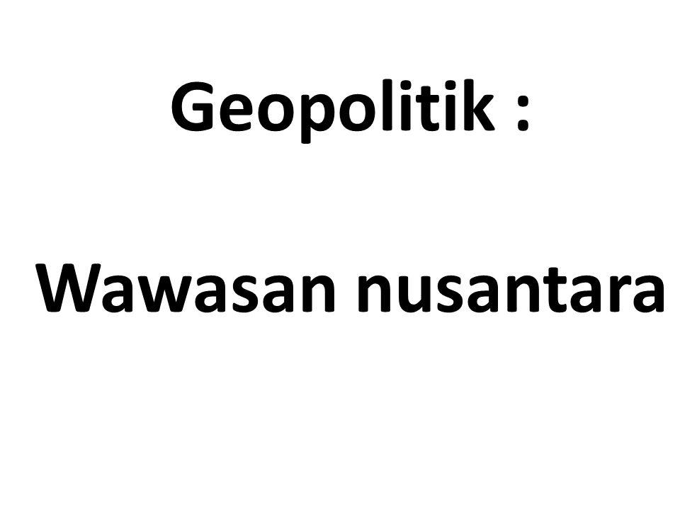 32 Dasar Pemikiran WASANTARA. bangsa kepentingan Konstelasi geografis Wawasan Nasional sikap