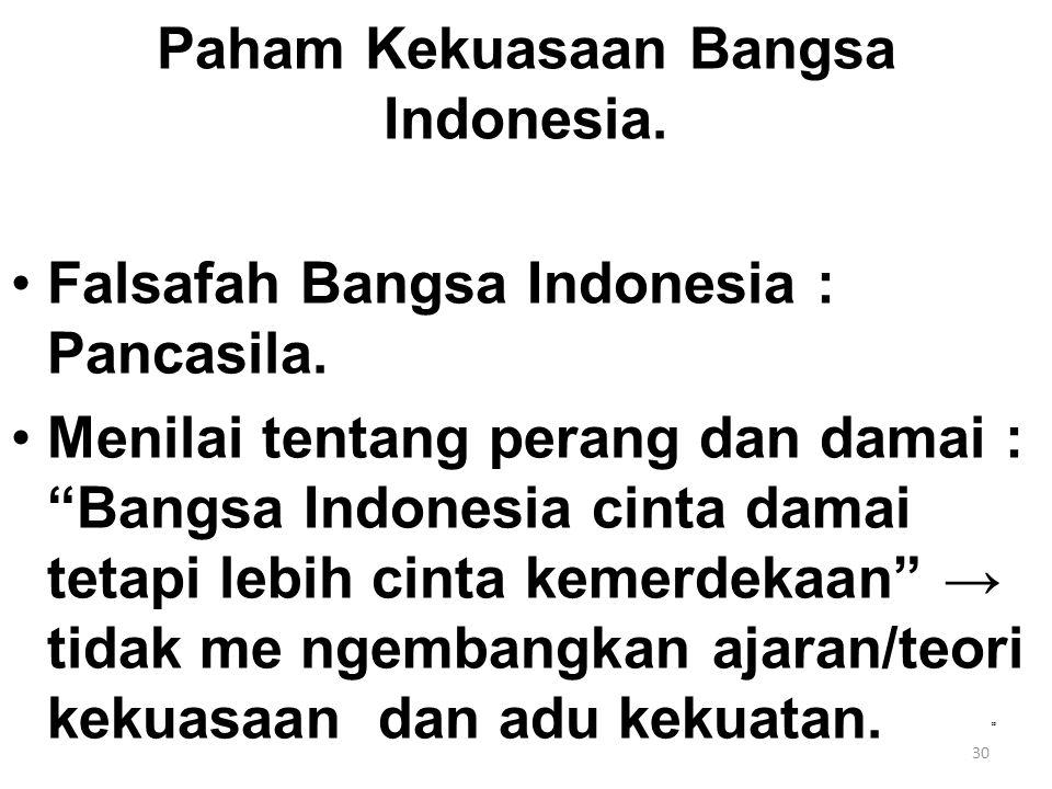 "30 Paham Kekuasaan Bangsa Indonesia. Falsafah Bangsa Indonesia : Pancasila. Menilai tentang perang dan damai : ""Bangsa Indonesia cinta damai tetapi le"