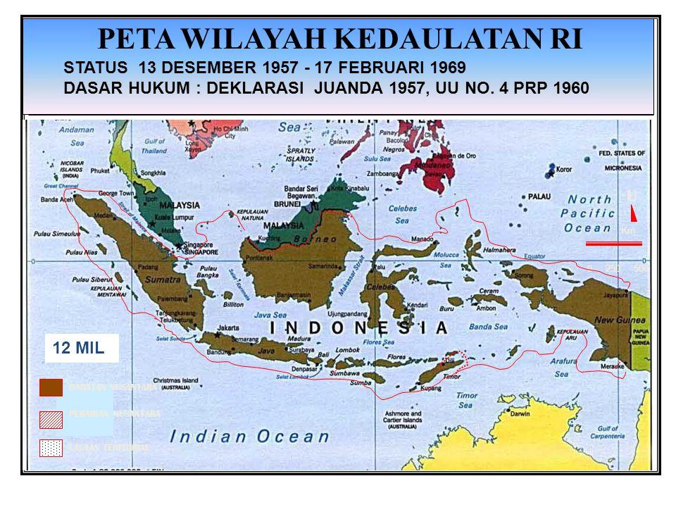 0 250 500 Km U PETA WILAYAH KEDAULATAN RI STATUS 13 DESEMBER 1957 - 17 FEBRUARI 1969 DASAR HUKUM : DEKLARASI JUANDA 1957, UU NO. 4 PRP 1960 DARATAN NU
