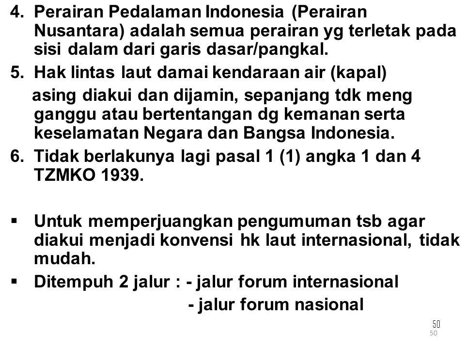 50 4.Perairan Pedalaman Indonesia (Perairan Nusantara) adalah semua perairan yg terletak pada sisi dalam dari garis dasar/pangkal. 5.Hak lintas laut d