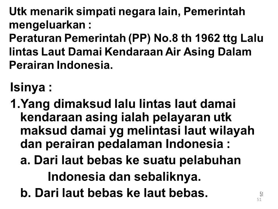 51 Utk menarik simpati negara lain, Pemerintah mengeluarkan : Peraturan Pemerintah (PP) No.8 th 1962 ttg Lalu lintas Laut Damai Kendaraan Air Asing Da