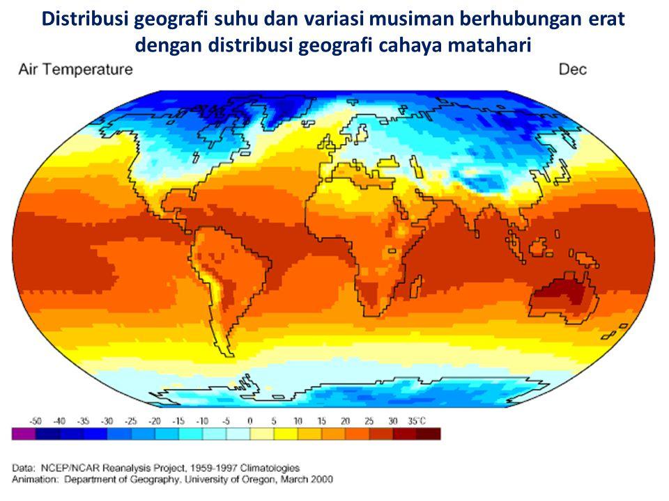 Distribusi geografi suhu dan variasi musiman berhubungan erat dengan distribusi geografi cahaya matahari