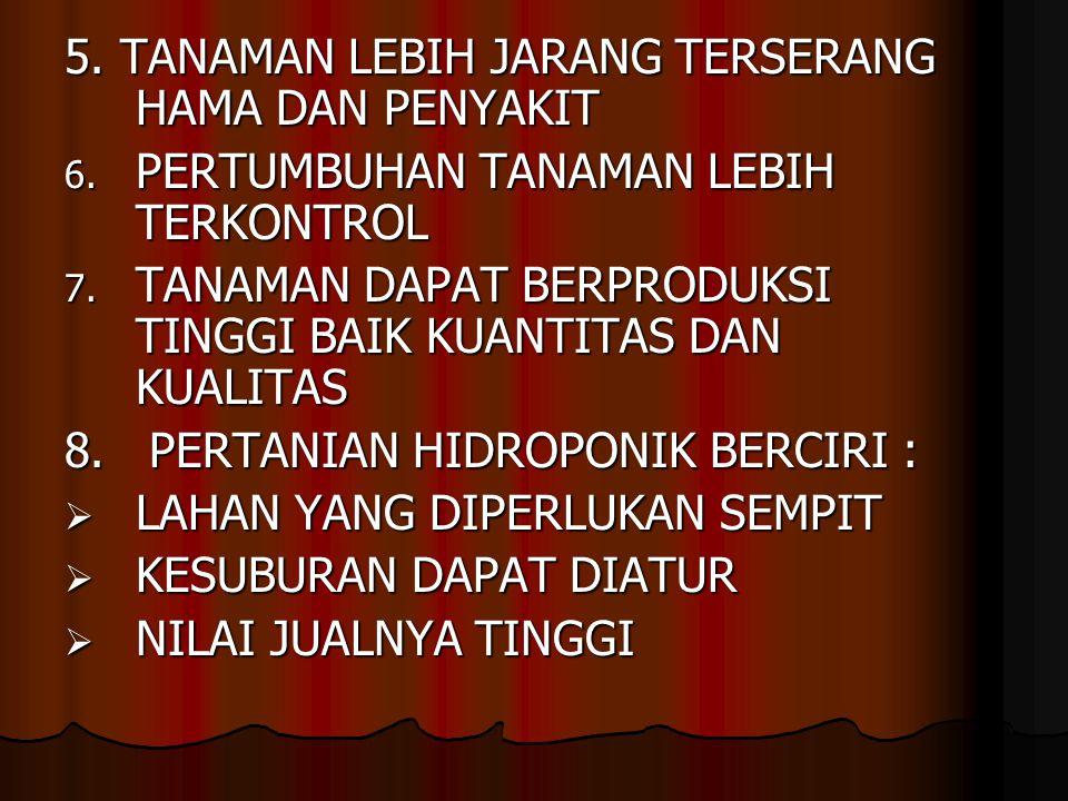 5.TANAMAN LEBIH JARANG TERSERANG HAMA DAN PENYAKIT 6.