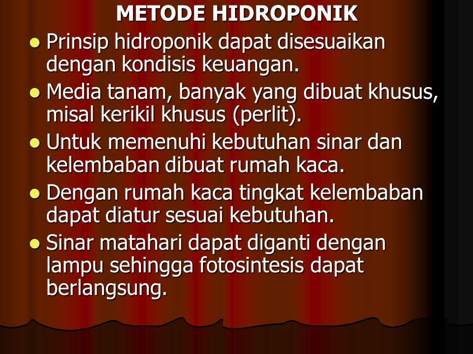 METODE HIDROPONIK Prinsip hidroponik dapat disesuaikan dengan kondisis keuangan.