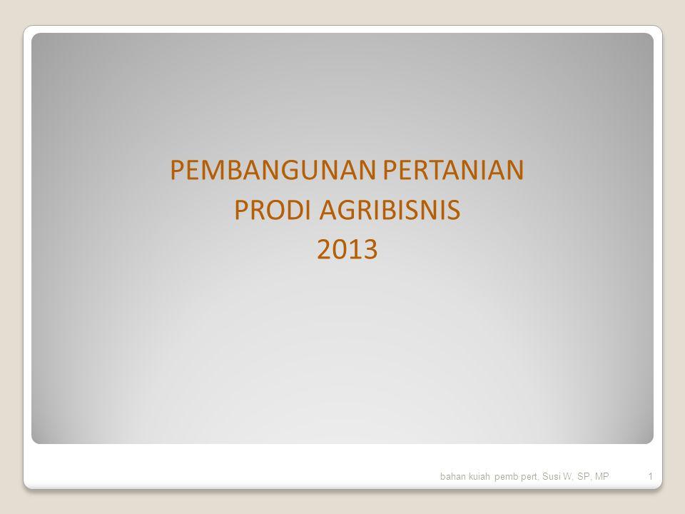 PEMBANGUNAN PERTANIAN PRODI AGRIBISNIS 2013 bahan kuiah pemb pert, Susi W, SP, MP 1