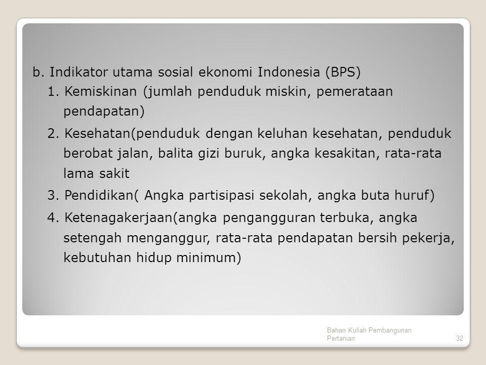 b. Indikator utama sosial ekonomi Indonesia (BPS) 1. Kemiskinan (jumlah penduduk miskin, pemerataan pendapatan) 2. Kesehatan(penduduk dengan keluhan k