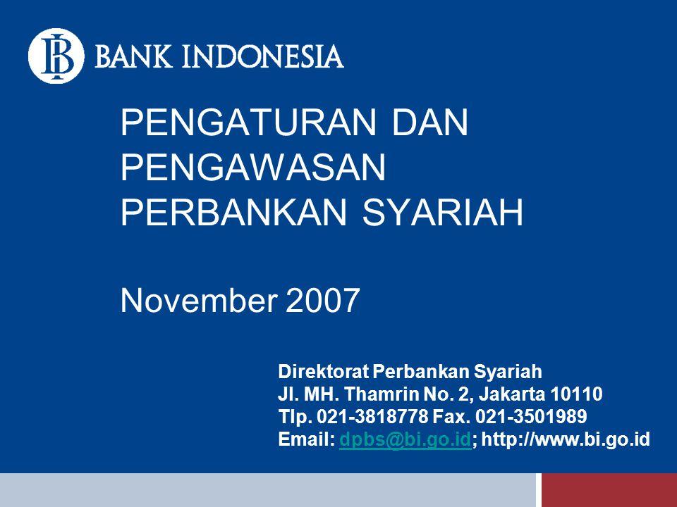 PENGATURAN DAN PENGAWASAN PERBANKAN SYARIAH November 2007 Direktorat Perbankan Syariah Jl. MH. Thamrin No. 2, Jakarta 10110 Tlp. 021-3818778 Fax. 021-
