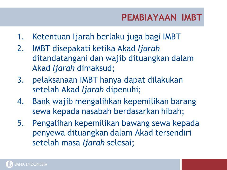 1.Ketentuan Ijarah berlaku juga bagi IMBT 2.IMBT disepakati ketika Akad Ijarah ditandatangani dan wajib dituangkan dalam Akad Ijarah dimaksud; 3.pelak
