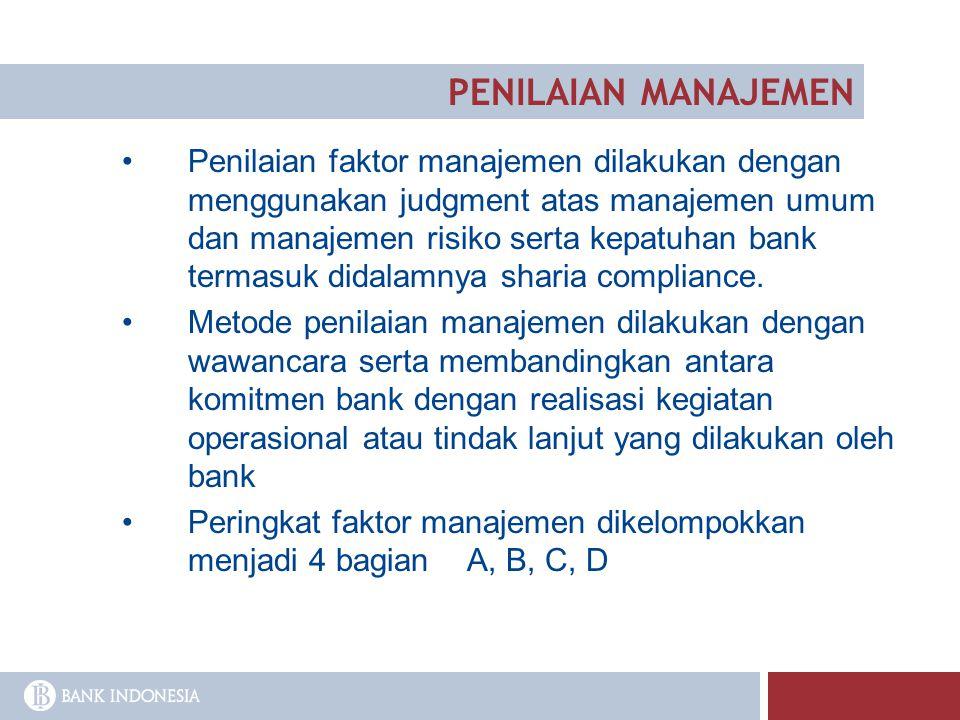 Penilaian faktor manajemen dilakukan dengan menggunakan judgment atas manajemen umum dan manajemen risiko serta kepatuhan bank termasuk didalamnya sha