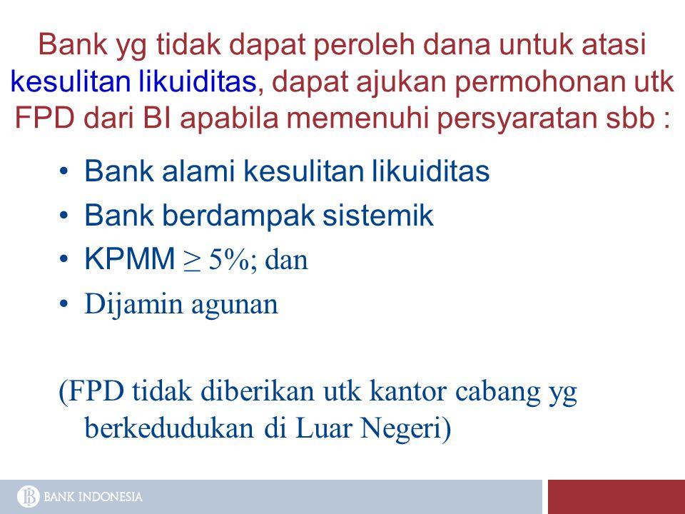 Bank yg tidak dapat peroleh dana untuk atasi kesulitan likuiditas, dapat ajukan permohonan utk FPD dari BI apabila memenuhi persyaratan sbb : Bank ala