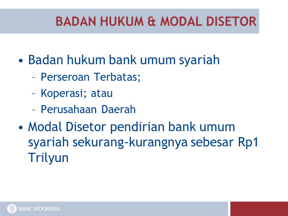 BADAN HUKUM & MODAL DISETOR Badan hukum bank umum syariah –Perseroan Terbatas; –Koperasi; atau –Perusahaan Daerah Modal Disetor pendirian bank umum sy