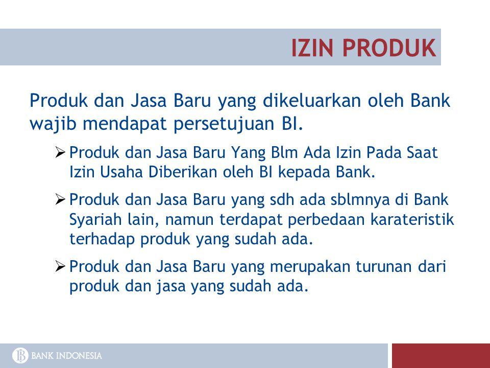 IZIN PRODUK Produk dan Jasa Baru yang dikeluarkan oleh Bank wajib mendapat persetujuan BI.  Produk dan Jasa Baru Yang Blm Ada Izin Pada Saat Izin Usa