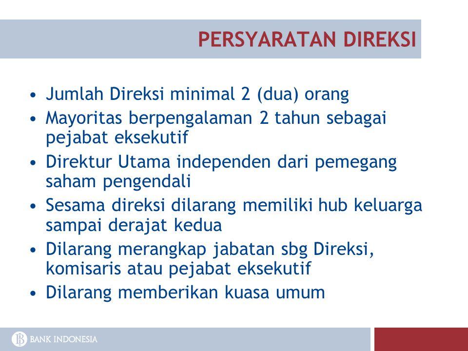 PERSYARATAN DIREKSI Jumlah Direksi minimal 2 (dua) orang Mayoritas berpengalaman 2 tahun sebagai pejabat eksekutif Direktur Utama independen dari peme