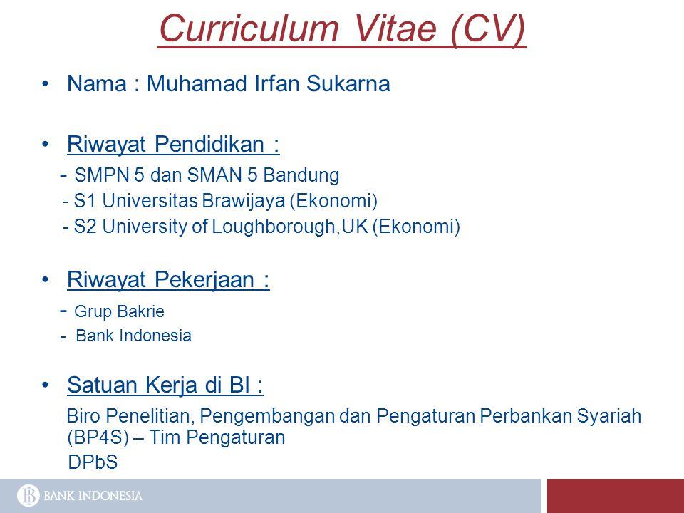 Curriculum Vitae (CV) Nama : Muhamad Irfan Sukarna Riwayat Pendidikan : - SMPN 5 dan SMAN 5 Bandung - S1 Universitas Brawijaya (Ekonomi) - S2 Universi
