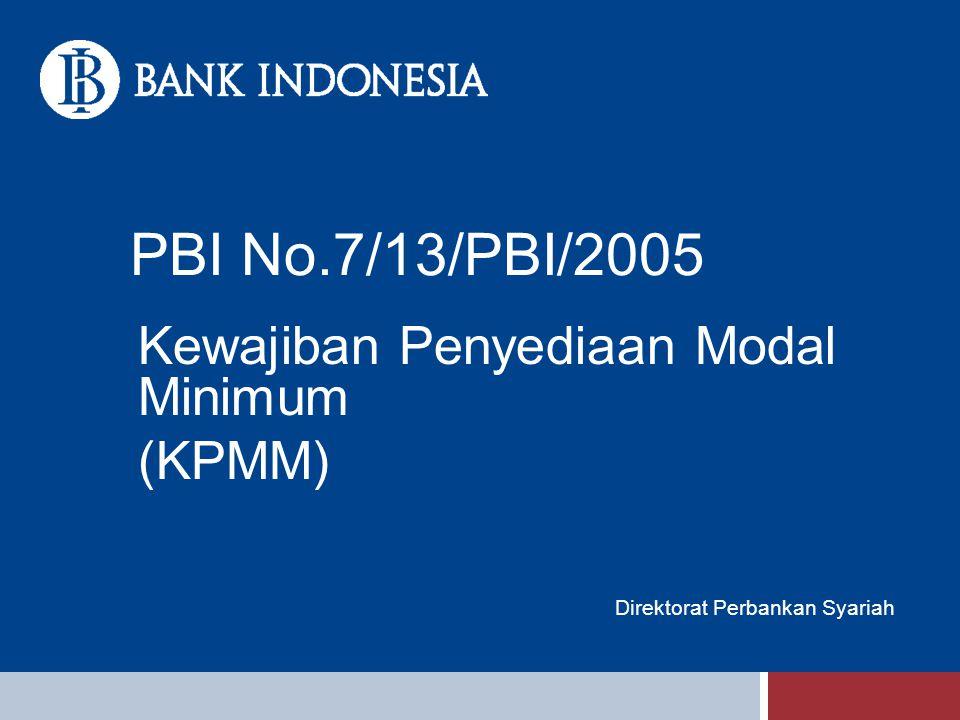 PBI No.7/13/PBI/2005 Kewajiban Penyediaan Modal Minimum (KPMM) Direktorat Perbankan Syariah