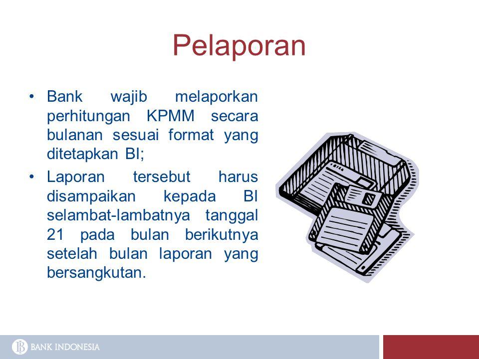Pelaporan Bank wajib melaporkan perhitungan KPMM secara bulanan sesuai format yang ditetapkan BI; Laporan tersebut harus disampaikan kepada BI selamba