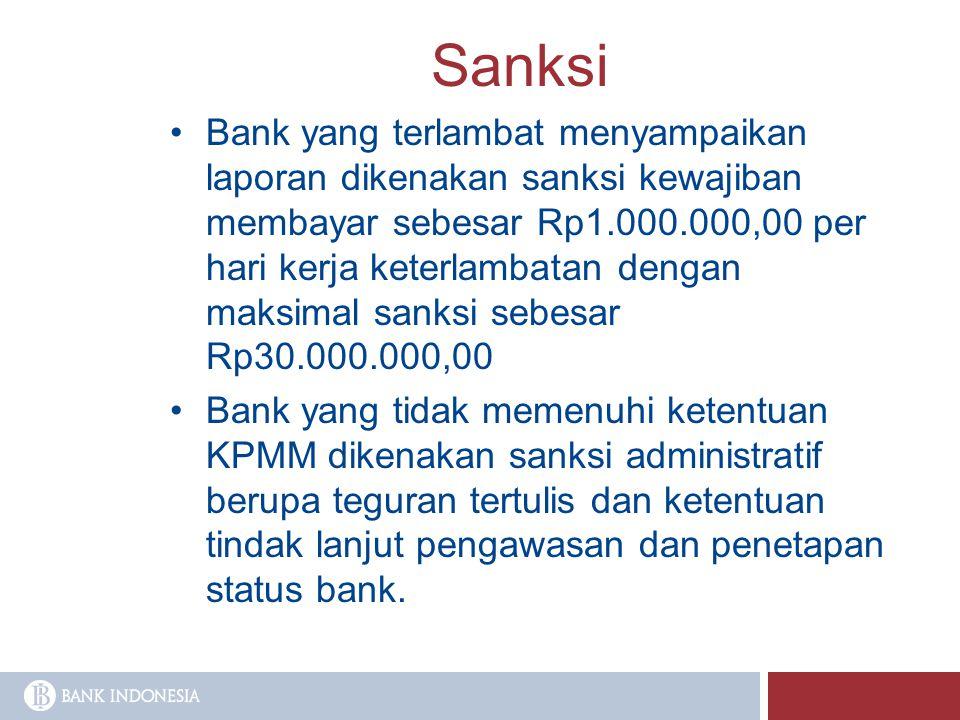 Sanksi Bank yang terlambat menyampaikan laporan dikenakan sanksi kewajiban membayar sebesar Rp1.000.000,00 per hari kerja keterlambatan dengan maksima