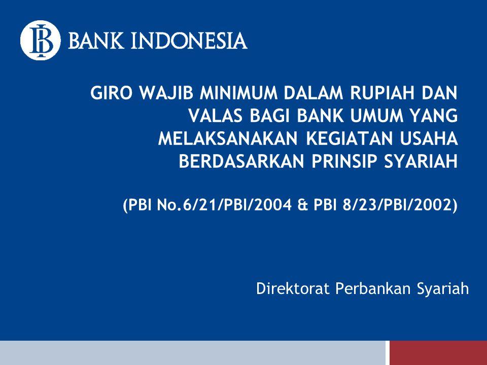 GIRO WAJIB MINIMUM DALAM RUPIAH DAN VALAS BAGI BANK UMUM YANG MELAKSANAKAN KEGIATAN USAHA BERDASARKAN PRINSIP SYARIAH (PBI No.6/21/PBI/2004 & PBI 8/23