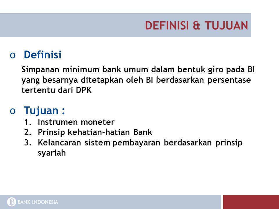 DEFINISI & TUJUAN oDefinisi Simpanan minimum bank umum dalam bentuk giro pada BI yang besarnya ditetapkan oleh BI berdasarkan persentase tertentu dari