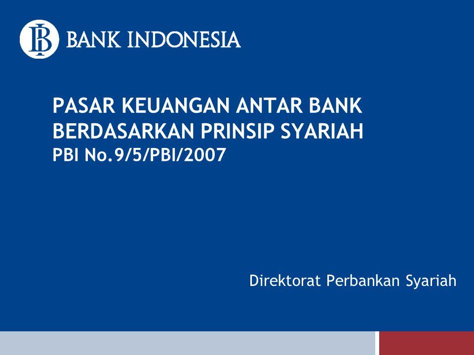 PASAR KEUANGAN ANTAR BANK BERDASARKAN PRINSIP SYARIAH PBI No.9/5/PBI/2007 Direktorat Perbankan Syariah
