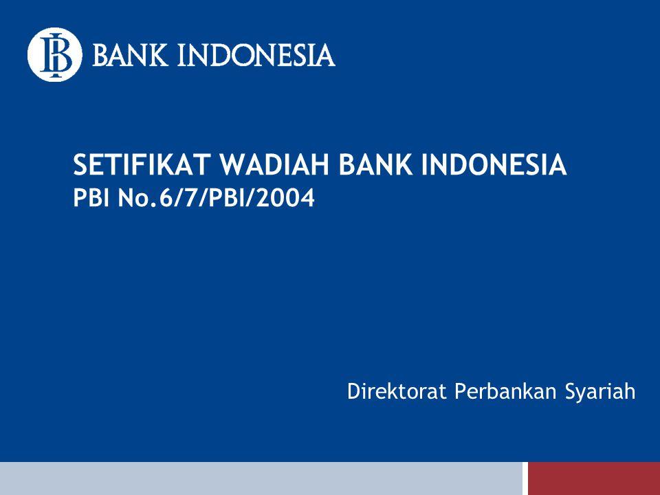 SETIFIKAT WADIAH BANK INDONESIA PBI No.6/7/PBI/2004 Direktorat Perbankan Syariah