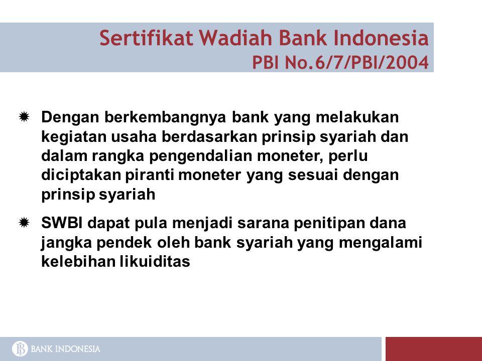 Sertifikat Wadiah Bank Indonesia PBI No.6/7/PBI/2004  Dengan berkembangnya bank yang melakukan kegiatan usaha berdasarkan prinsip syariah dan dalam r