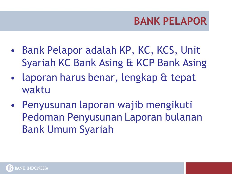 BANK PELAPOR Bank Pelapor adalah KP, KC, KCS, Unit Syariah KC Bank Asing & KCP Bank Asing laporan harus benar, lengkap & tepat waktu Penyusunan lapora