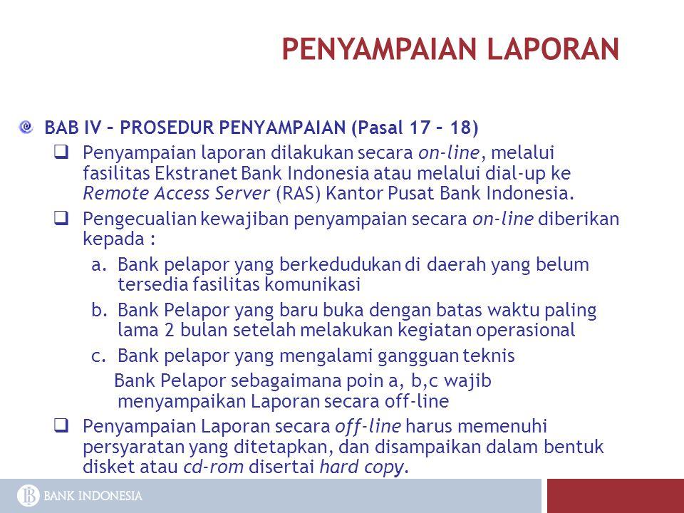 PENYAMPAIAN LAPORAN BAB IV – PROSEDUR PENYAMPAIAN (Pasal 17 – 18)  Penyampaian laporan dilakukan secara on-line, melalui fasilitas Ekstranet Bank Ind