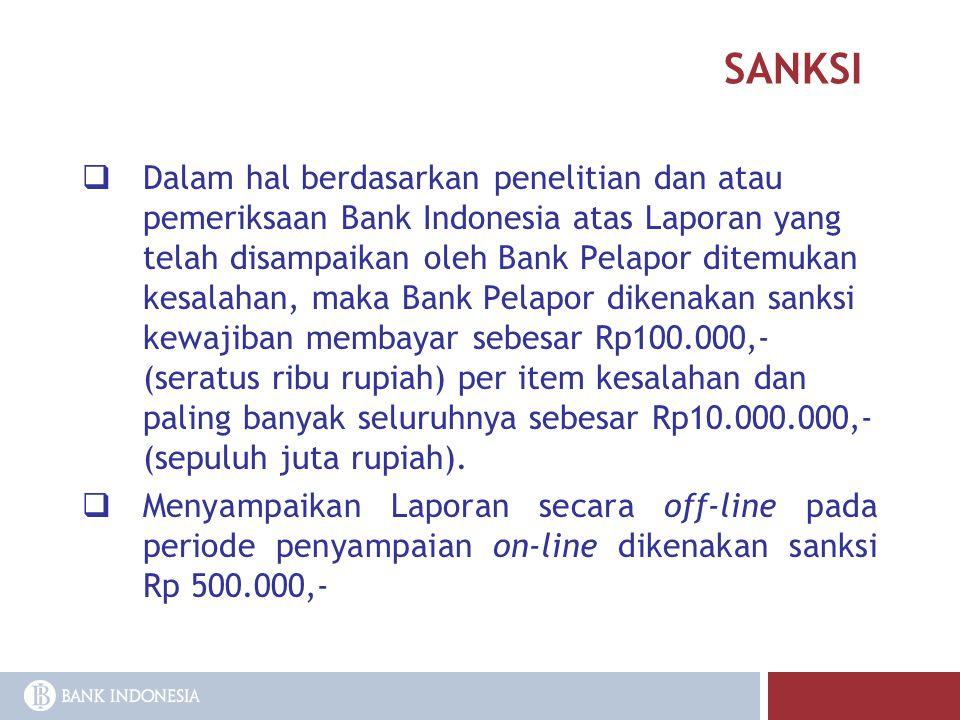 SANKSI  Dalam hal berdasarkan penelitian dan atau pemeriksaan Bank Indonesia atas Laporan yang telah disampaikan oleh Bank Pelapor ditemukan kesalaha