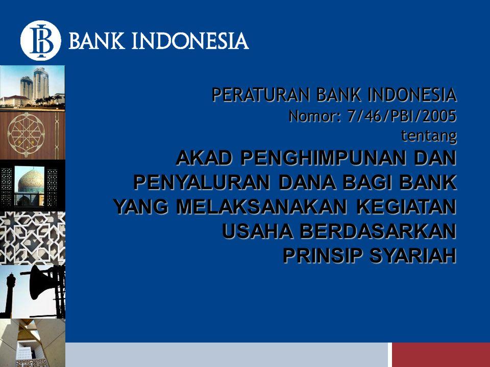 PERATURAN BANK INDONESIA Nomor: 7/46/PBI/2005 tentang AKAD PENGHIMPUNAN DAN PENYALURAN DANA BAGI BANK YANG MELAKSANAKAN KEGIATAN USAHA BERDASARKAN PRI