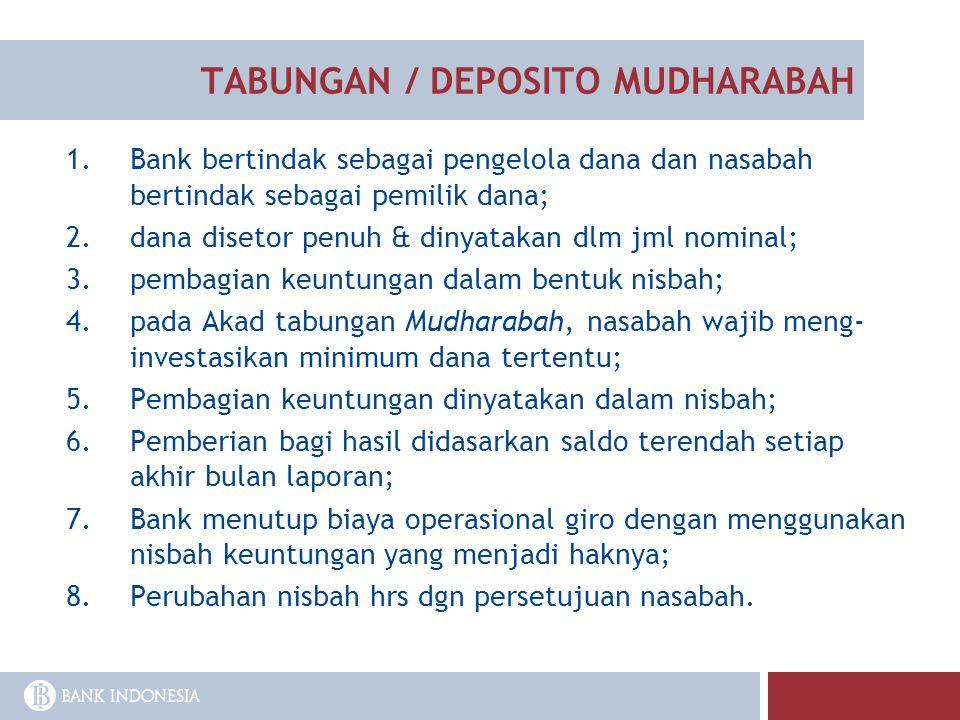TABUNGAN / DEPOSITO MUDHARABAH 1.Bank bertindak sebagai pengelola dana dan nasabah bertindak sebagai pemilik dana; 2.dana disetor penuh & dinyatakan d