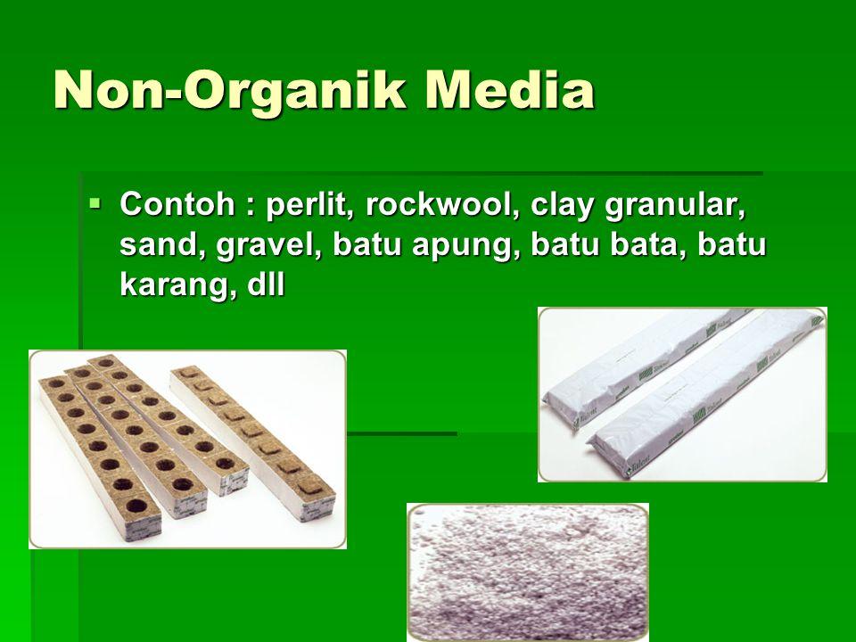 Non-Organik Media  Contoh : perlit, rockwool, clay granular, sand, gravel, batu apung, batu bata, batu karang, dll