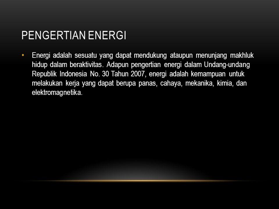 PENGERTIAN ENERGI Energi adalah sesuatu yang dapat mendukung ataupun menunjang makhluk hidup dalam beraktivitas.