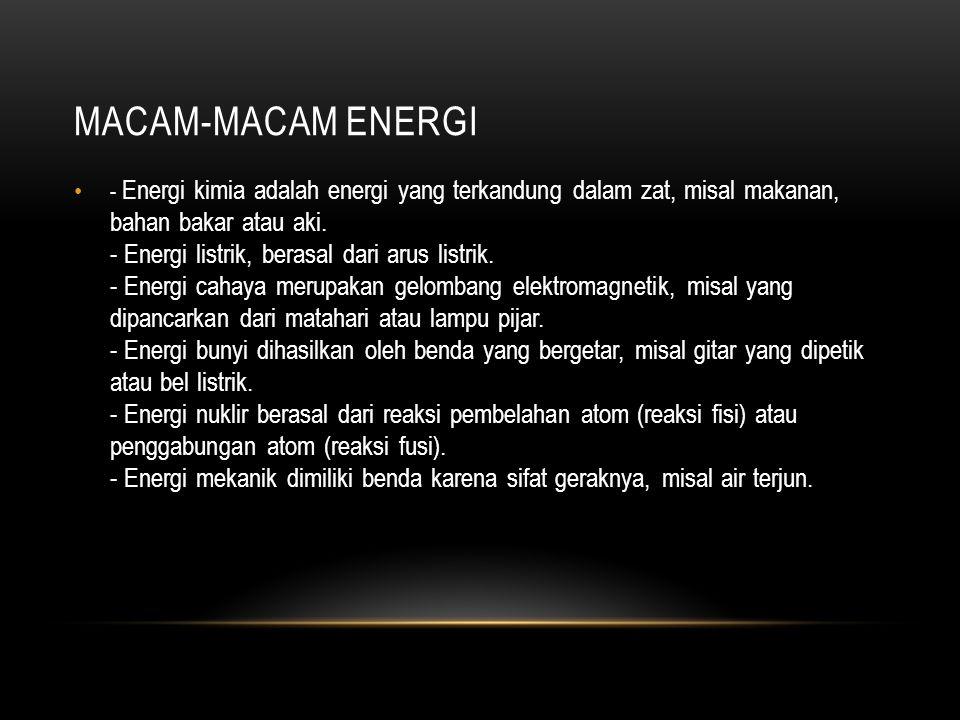 PENGERTIAN ENERGI Energi adalah sesuatu yang dapat mendukung ataupun menunjang makhluk hidup dalam beraktivitas. Adapun pengertian energi dalam Undang