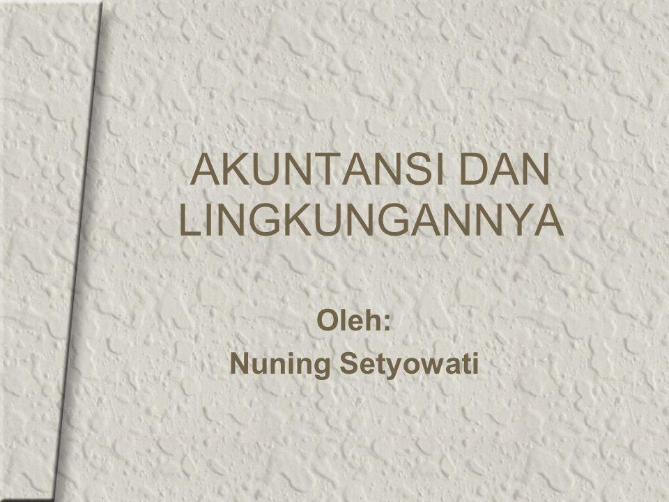 AKUNTANSI DAN LINGKUNGANNYA Oleh: Nuning Setyowati