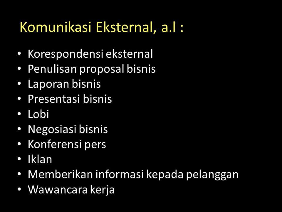 Komunikasi Eksternal, a.l : Korespondensi eksternal Penulisan proposal bisnis Laporan bisnis Presentasi bisnis Lobi Negosiasi bisnis Konferensi pers I