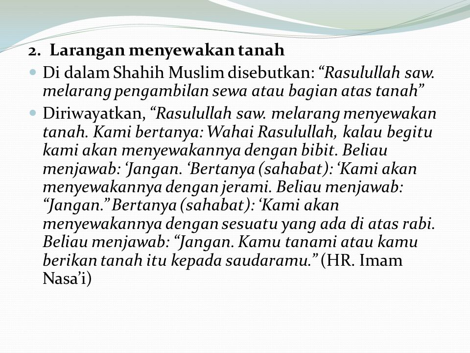 2.Larangan menyewakan tanah Di dalam Shahih Muslim disebutkan: Rasulullah saw.