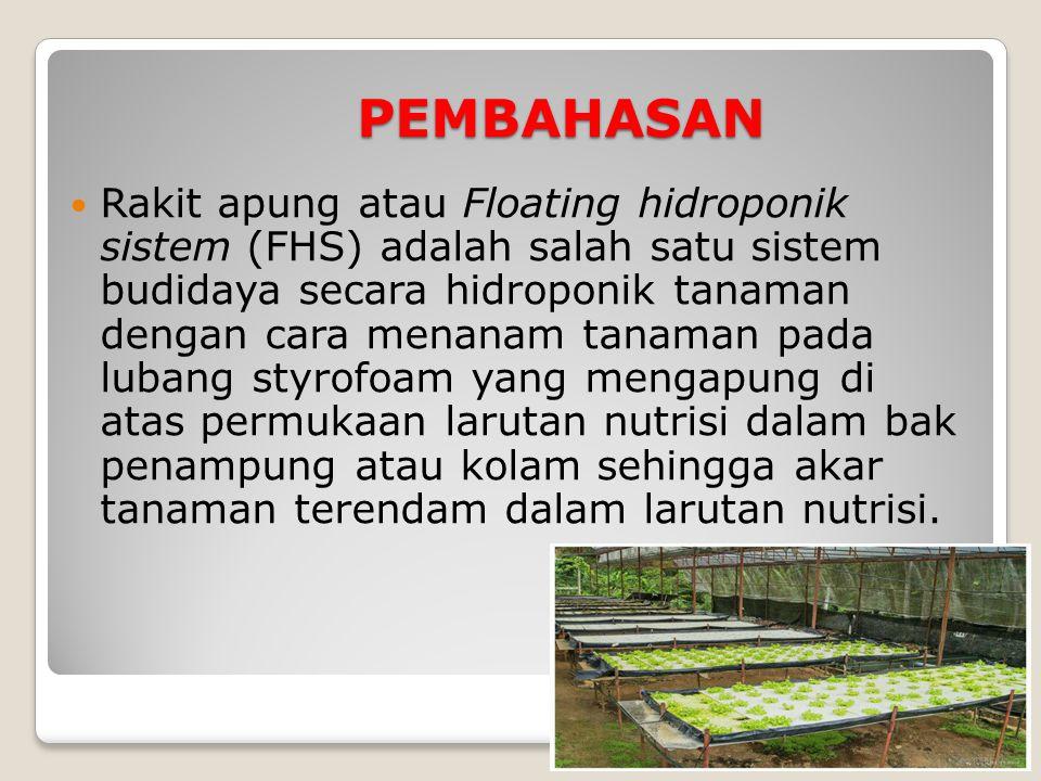 PEMBAHASAN Rakit apung atau Floating hidroponik sistem (FHS) adalah salah satu sistem budidaya secara hidroponik tanaman dengan cara menanam tanaman p