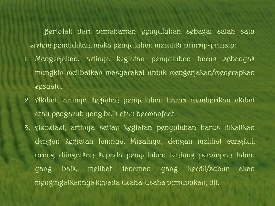 Prinsip-Prinsip Penyuluhan Pertanian Mathews menyatakan bahwa prinsip adalah suatu pernyataan tentang kebijaksanaan yang dijadikan pedoman dalam penga