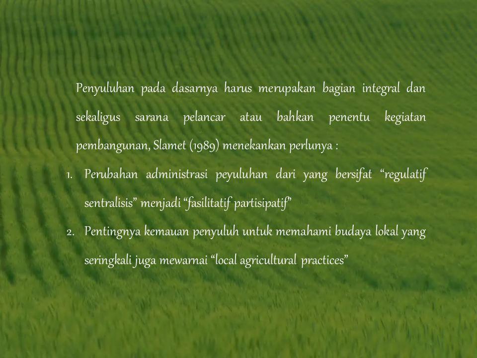 Mengacu kepada pemahaman tentang penyuluhan sebagai proses pendidikan, di Indonesia dikenal adanya falsafah pendidikan yang dikemukakan oleh Ki Hajar